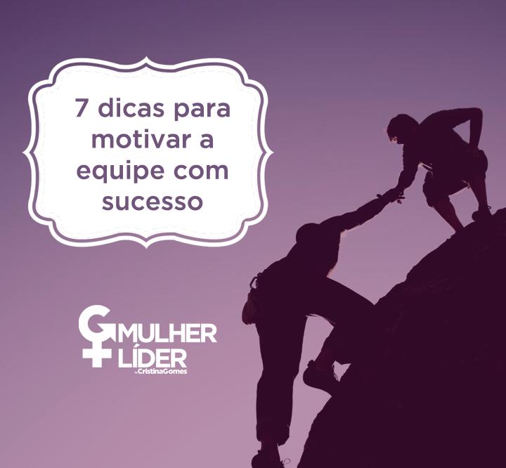 Liderança E Motivação 7 Dicas Para Motivar A Equipe Com